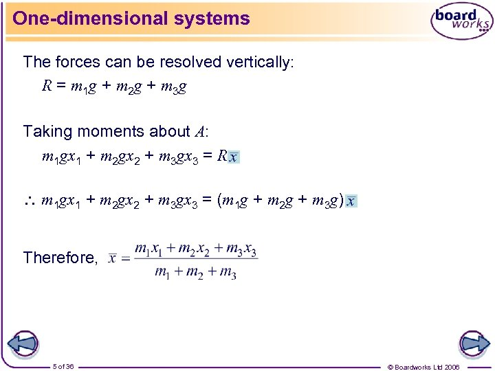 One-dimensional systems The forces can be resolved vertically: R = m 1 g +