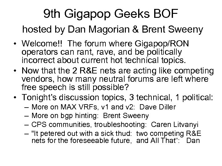 9 th Gigapop Geeks BOF hosted by Dan Magorian & Brent Sweeny • Welcome!!