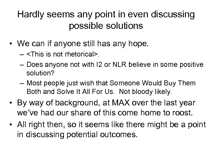 Hardly seems any point in even discussing possible solutions • We can if anyone