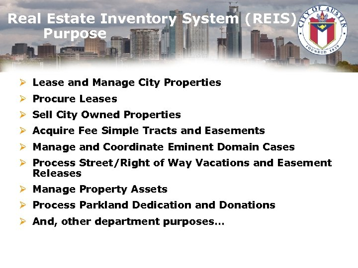 Real Estate Inventory System (REIS) Purpose Ø Lease and Manage City Properties Ø Procure