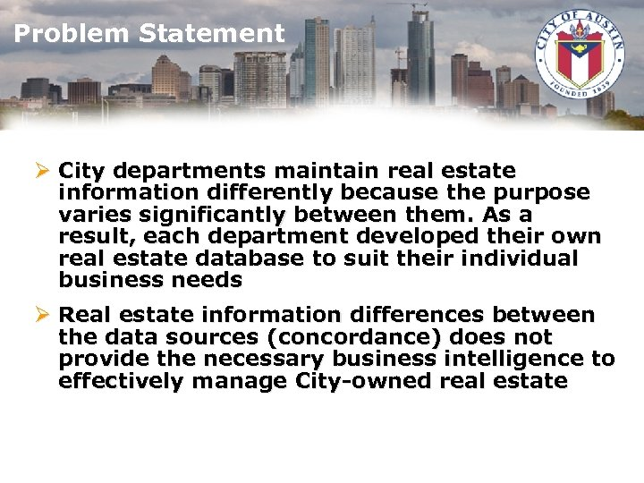 Problem Statement Ø City departments maintain real estate information differently because the purpose varies