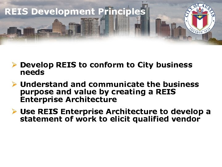 REIS Development Principles Ø Develop REIS to conform to City business needs Ø Understand