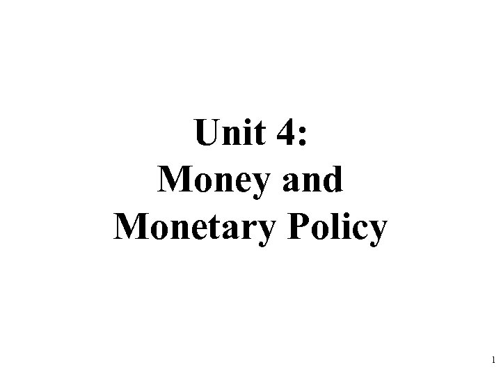 Unit 4: Money and Monetary Policy 1