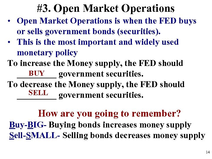 #3. Open Market Operations • Open Market Operations is when the FED buys or