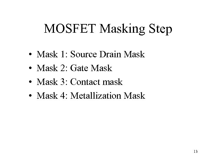 MOSFET Masking Step • • Mask 1: Source Drain Mask 2: Gate Mask 3: