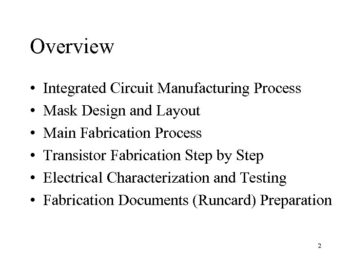 Overview • • • Integrated Circuit Manufacturing Process Mask Design and Layout Main Fabrication
