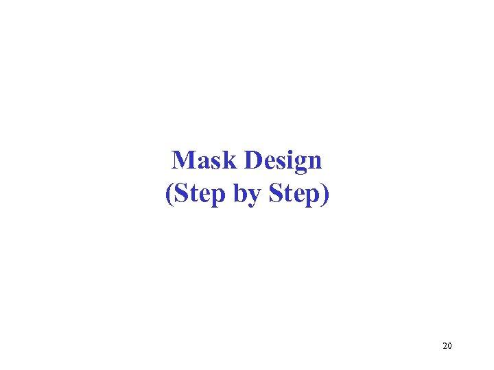 Mask Design (Step by Step) 20