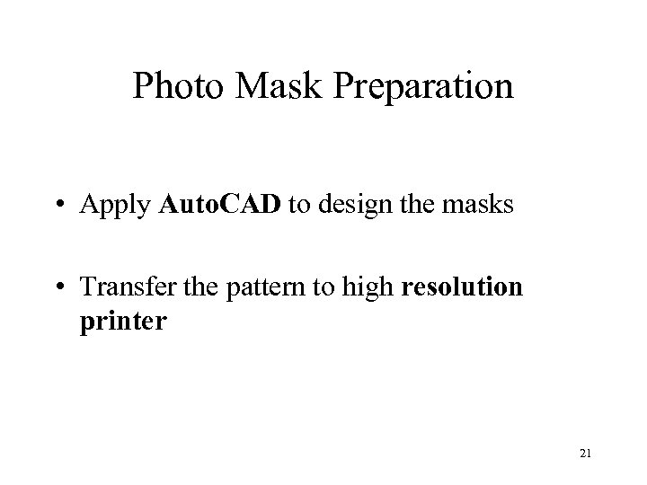 Photo Mask Preparation • Apply Auto. CAD to design the masks • Transfer the