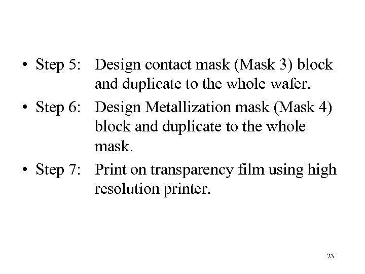 • Step 5: Design contact mask (Mask 3) block and duplicate to the
