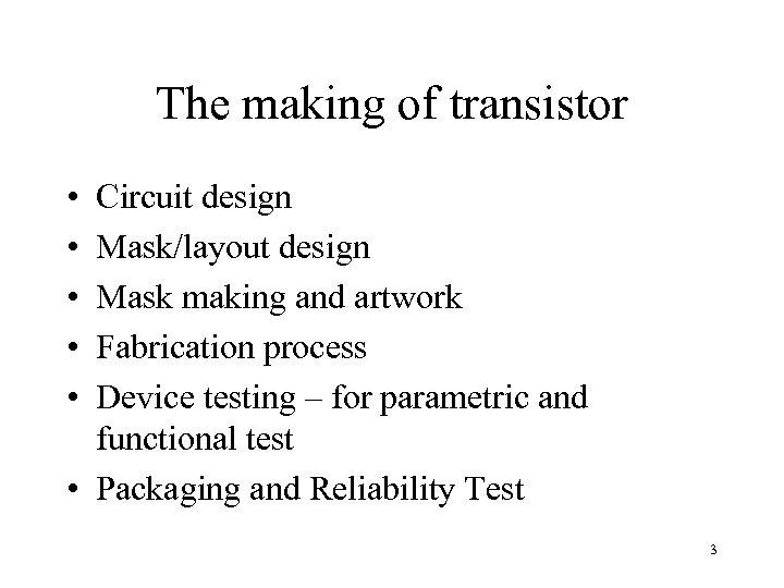 The making of transistor • • • Circuit design Mask/layout design Mask making and