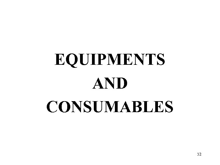 EQUIPMENTS AND CONSUMABLES 32