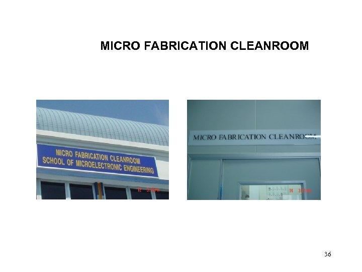 MICRO FABRICATION CLEANROOM 36