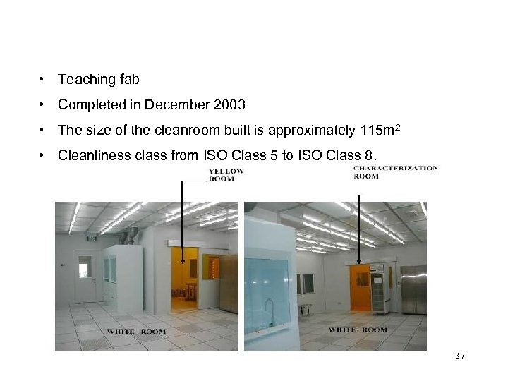 • Teaching fab • Completed in December 2003 • The size of the