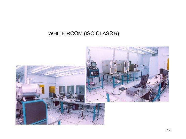 WHITE ROOM (ISO CLASS 6) 39