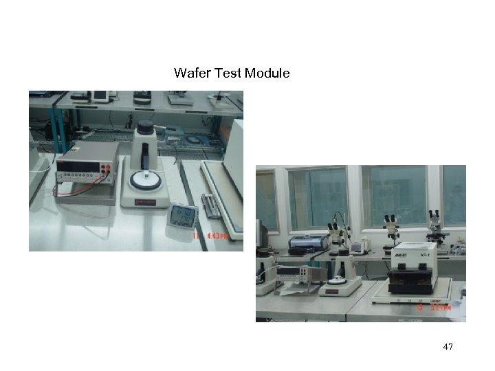 Wafer Test Module 47