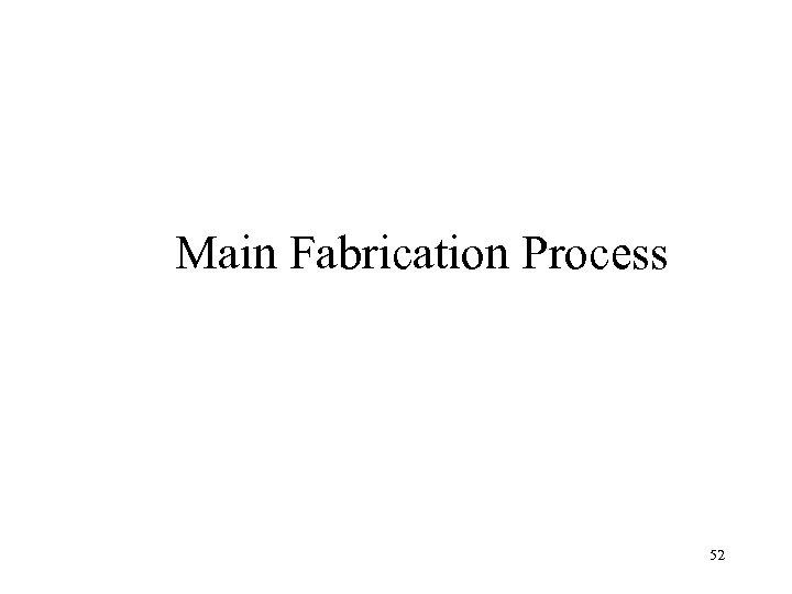 Main Fabrication Process 52