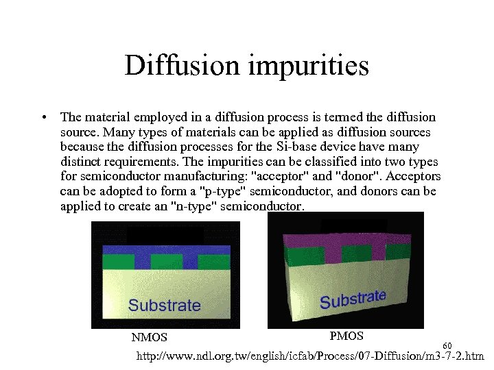 Diffusion impurities • The material employed in a diffusion process is termed the diffusion