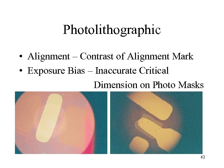Photolithographic • Alignment – Contrast of Alignment Mark • Exposure Bias – Inaccurate Critical