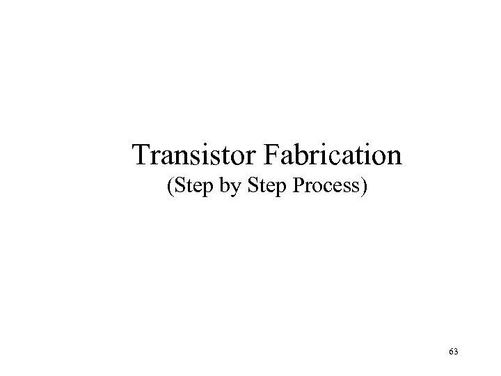 Transistor Fabrication (Step by Step Process) 63