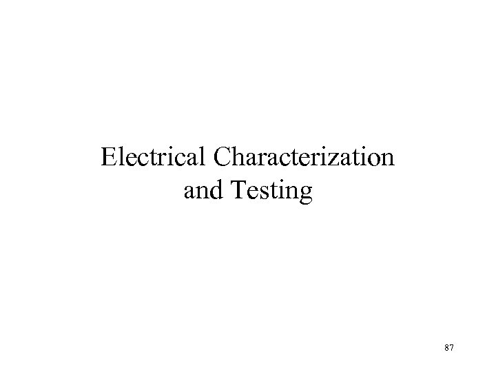 Electrical Characterization and Testing 87