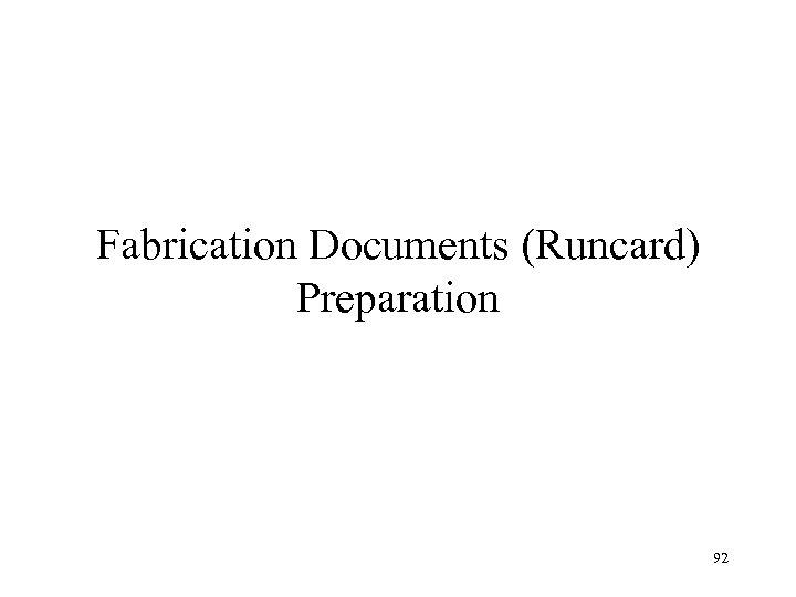 Fabrication Documents (Runcard) Preparation 92