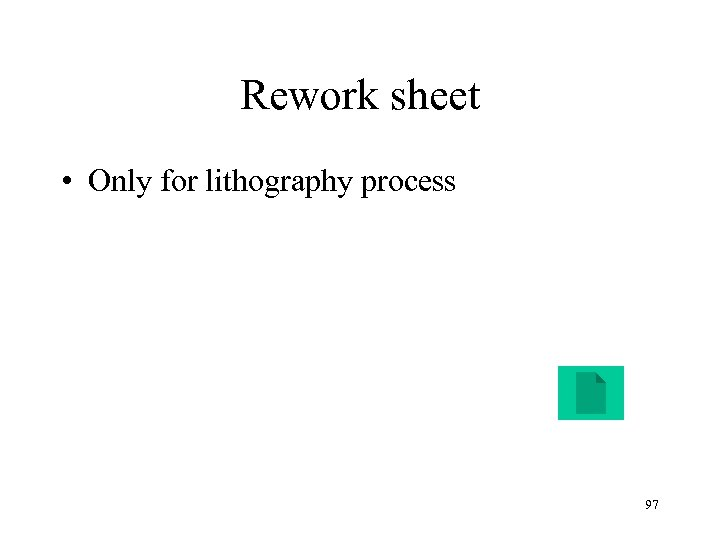 Rework sheet • Only for lithography process 97