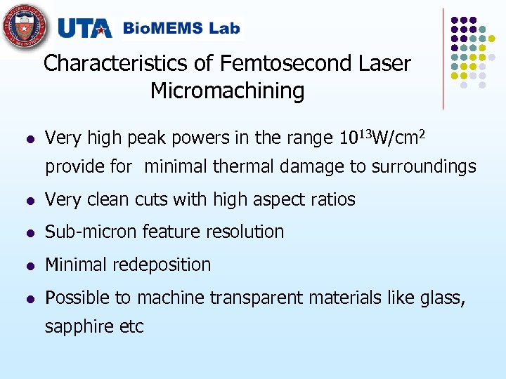 Characteristics of Femtosecond Laser Micromachining l Very high peak powers in the range 1013