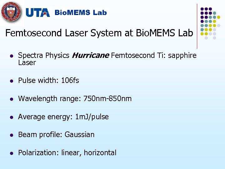 Femtosecond Laser System at Bio. MEMS Lab l Spectra Physics Hurricane Femtosecond Ti: sapphire