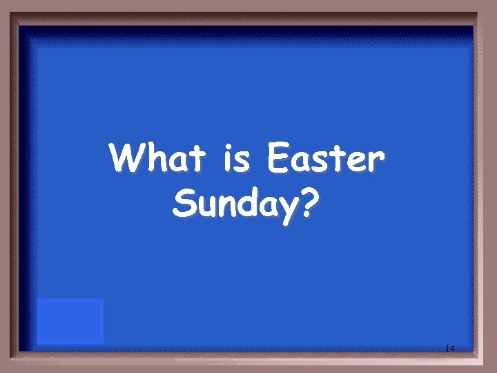 What is Easter Sunday? 14