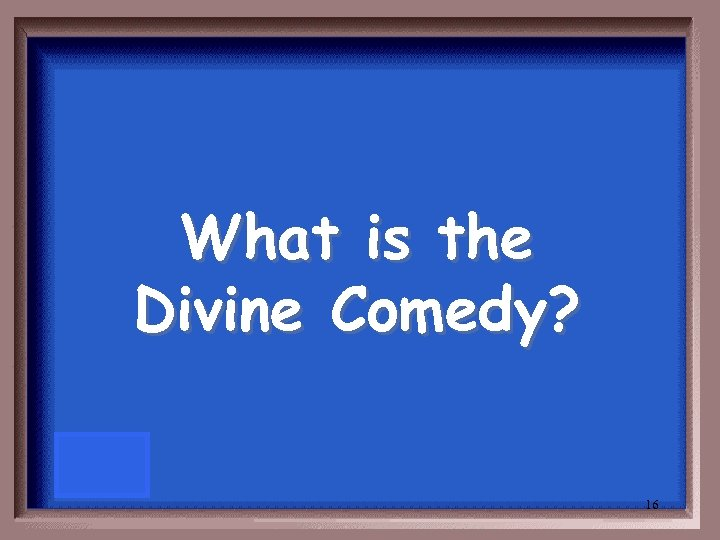 What is the Divine Comedy? 16