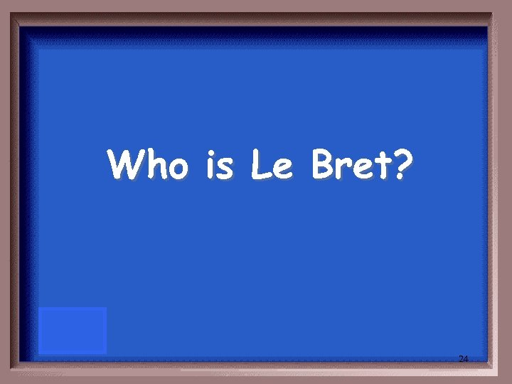 Who is Le Bret? 24