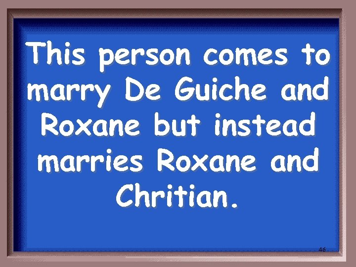This person comes to marry De Guiche and Roxane but instead marries Roxane and