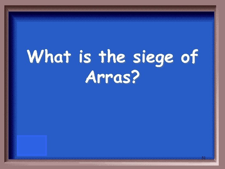 What is the siege of Arras? 51