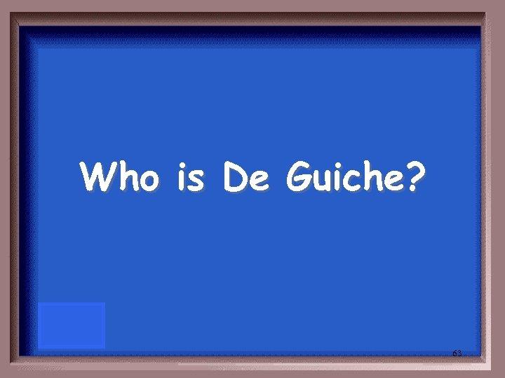 Who is De Guiche? 63