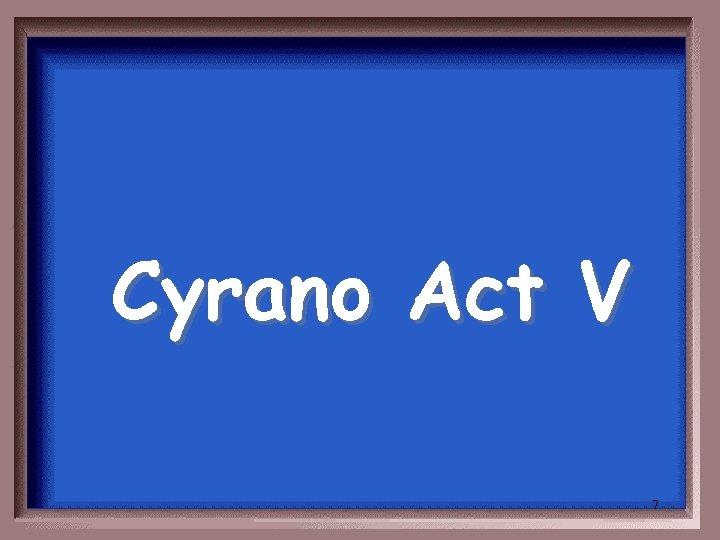 Cyrano Act V 7