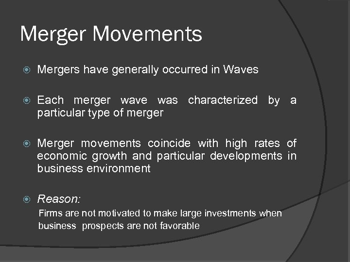 Merger Movements Mergers have generally occurred in Waves Each merger wave was characterized by