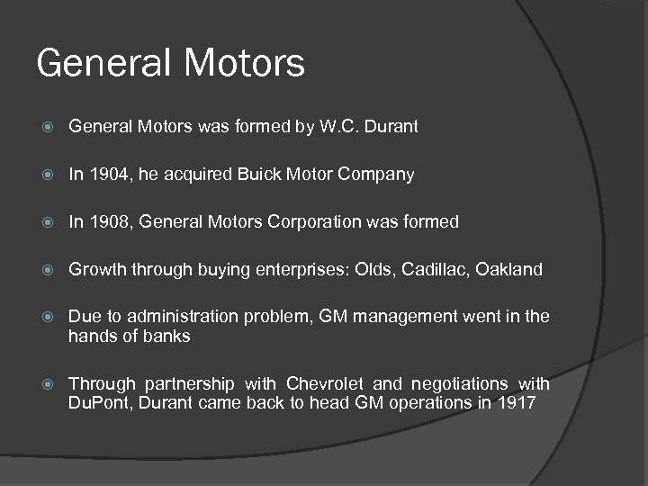 General Motors was formed by W. C. Durant In 1904, he acquired Buick Motor