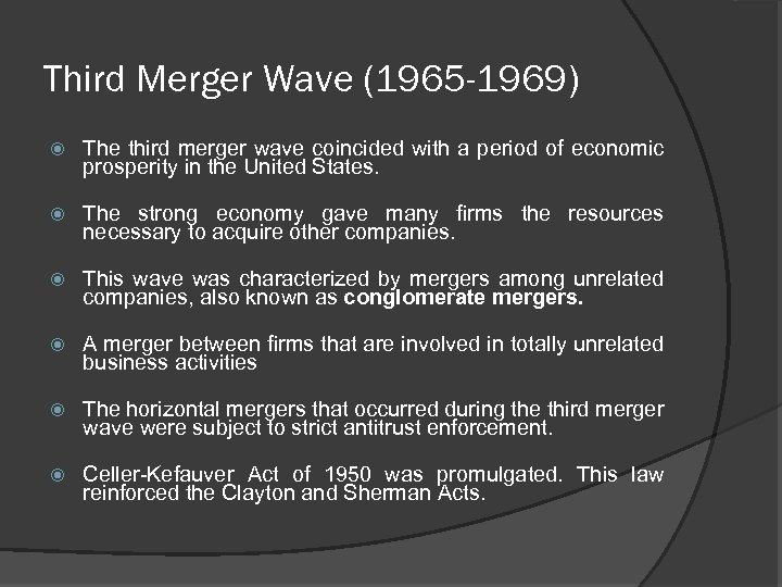 Third Merger Wave (1965 -1969) The third merger wave coincided with a period of