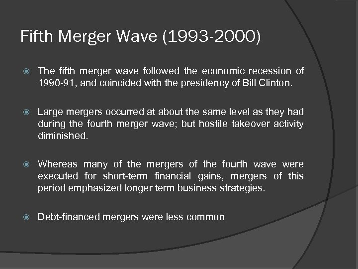 Fifth Merger Wave (1993 -2000) The fifth merger wave followed the economic recession of