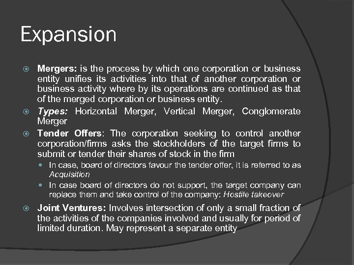 Expansion Mergers: is the process by which one corporation or business entity unifies its