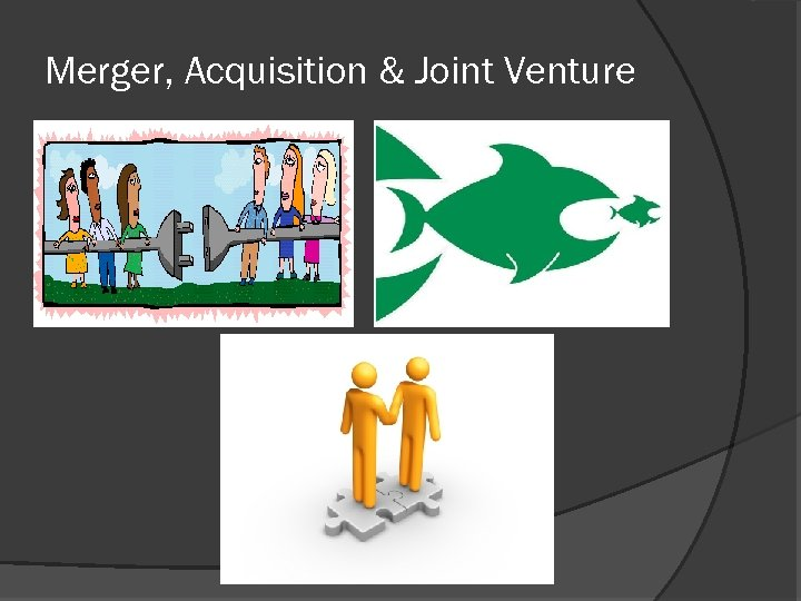 Merger, Acquisition & Joint Venture