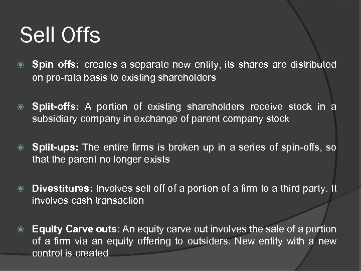 Sell Offs Spin offs: creates a separate new entity, its shares are distributed on