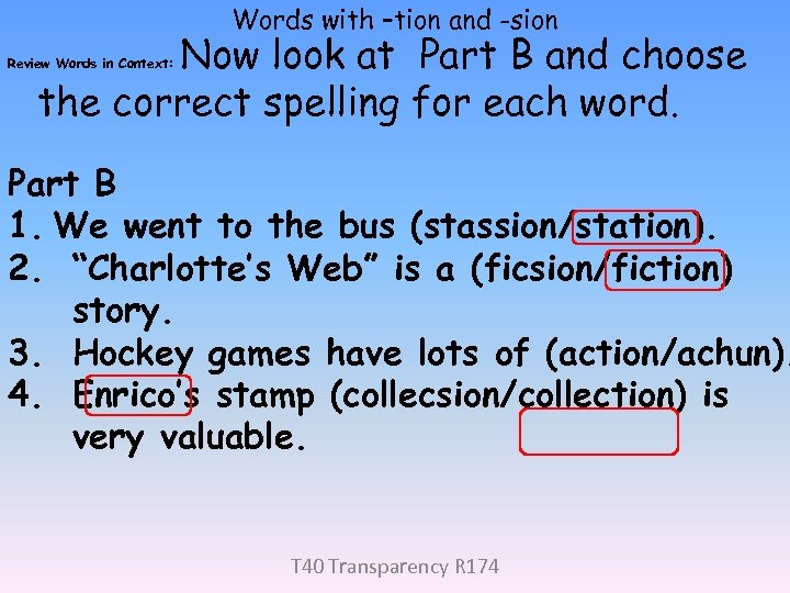 Words with –tion and -sion Now look at Part B and choose the correct