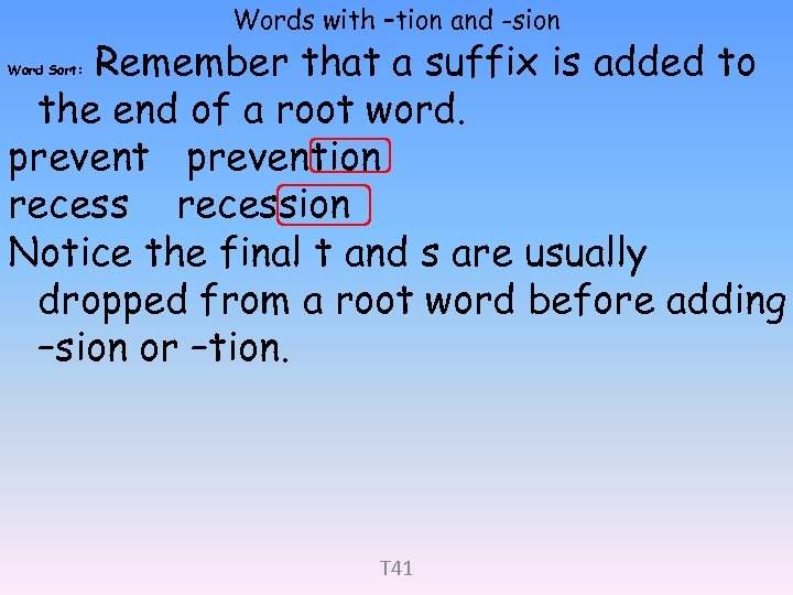 Words with –tion and -sion Remember that a suffix is added to the end