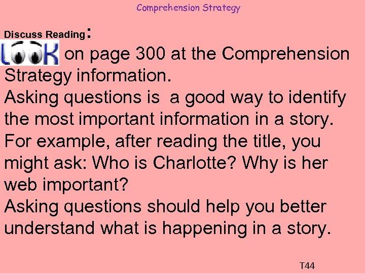 Comprehension Strategy : on page 300 at the Comprehension Strategy information. Asking questions is