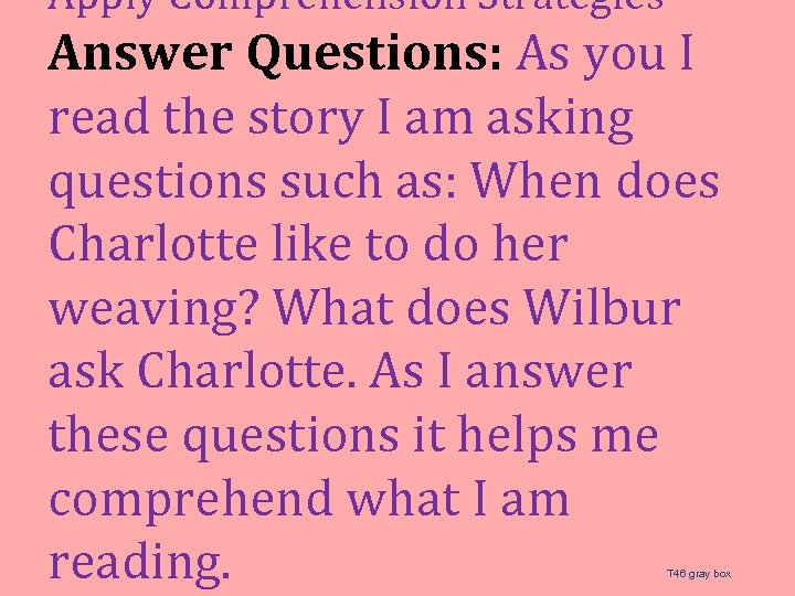 Apply Comprehension Strategies Answer Questions: As you I read the story I am asking