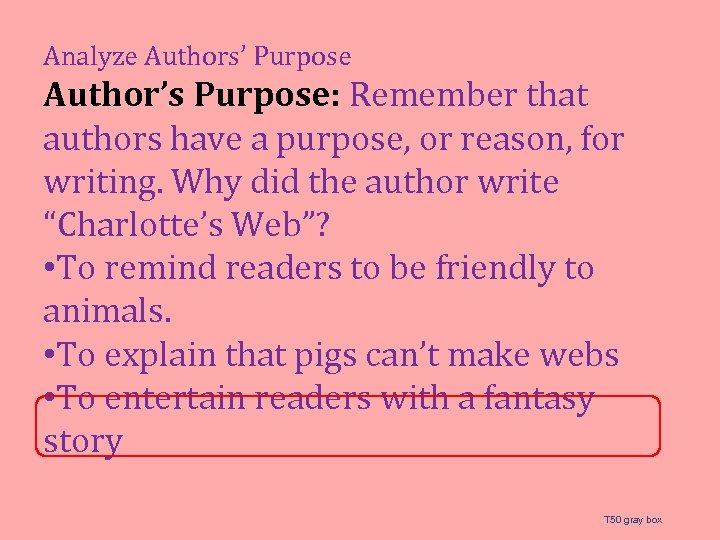 Analyze Authors' Purpose Author's Purpose: Remember that authors have a purpose, or reason, for