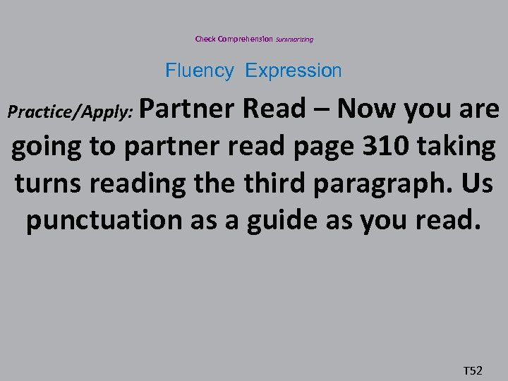Check Comprehension Summarizing Fluency Expression Practice/Apply: Partner Read – Now you are going to