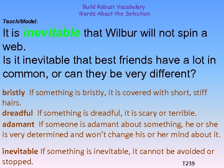 Build Robust Vocabulary Words About the Selection Teach/Model: It is inevitable that Wilbur will