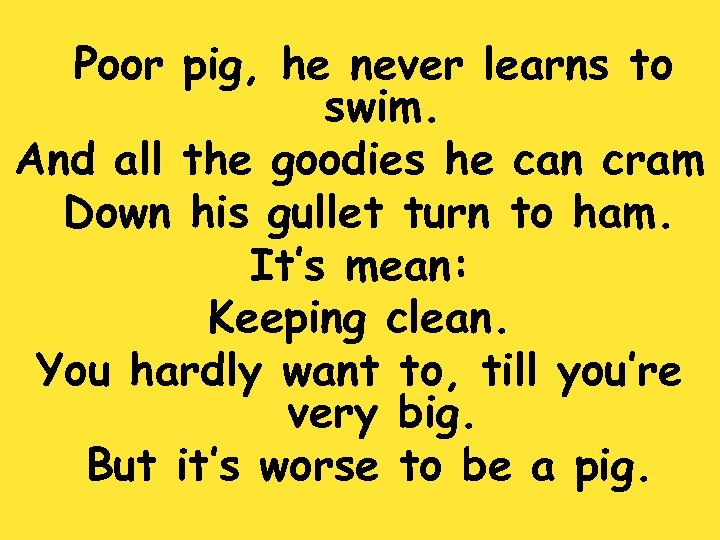 Poor pig, he never learns to swim. And all the goodies he can cram